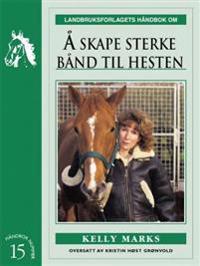 Å skape sterke bånd til hesten - Kelly Marks pdf epub
