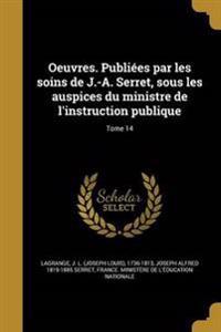 Oeuvres. Publiees Par Les Soins de J.-A. Serret, Sous Les Auspices Du Ministre de L'Instruction Publique; Tome 14