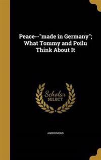 PEACE--MADE IN GERMANY WHAT TO