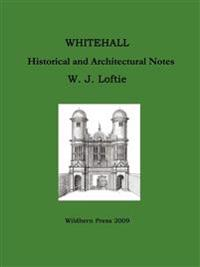 WHITEHALL.  Historical and Architectural Notes.
