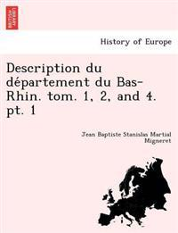 Description Du de Partement Du Bas-Rhin. Tom. 1, 2, and 4. PT. 1