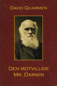 Den motvillige Mr Darwin : ett personligt porträtt av Charles Darwin och hur han utvecklade sin evolutionsteori