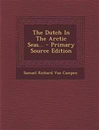 The Dutch in the Arctic Seas... - Primary Source Edition