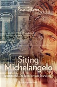 Siting Michelangelo : Spectatorship, Site Specificity and Soundscape