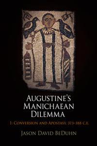 Augustine's Manichaean Dilemma, Volume 1