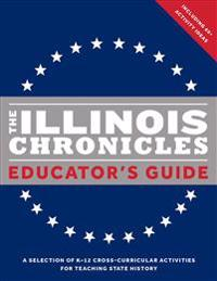 The Illinois Chronicles Educator's Guide: A Selection of K-12 Cross-Curricular Activities for Teaching State History.