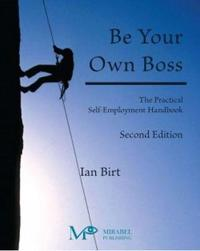 Be Your Own Boss: The Practical Self-Employment Handbook