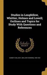 STUDIES IN LONGFELLOW WHITTIER