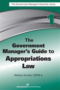 The Government Manager's Guide to Appropriations Law