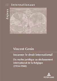Incarner Le Droit International: Du Mythe Juridique Au Déclassement International de la Belgique (1914-1940)