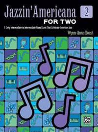 Jazzin' Americana for Two, Bk 2: 5 Early Intermediate to Intermediate Piano Duets That Celebrate American Jazz