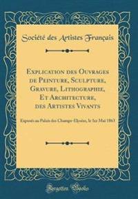 Explication Des Ouvrages de Peinture, Sculpture, Gravure, Lithographie, Et Architecture, Des Artistes Vivants