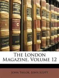 The London Magazine, Volume 12
