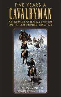 Five Years a Cavalryman; Or, Sketches of Regular Army Life on the Texas Frontier, 1866-1871