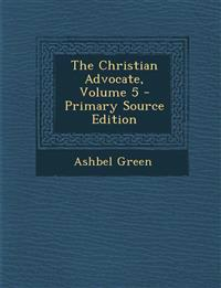 The Christian Advocate, Volume 5 - Primary Source Edition