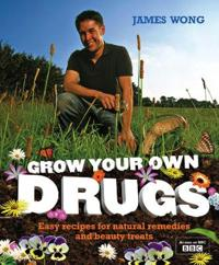 Grow your own drugs - easy recipes for natural remedies and beauty fixes