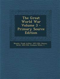 The Great World War Volume 3 - Primary Source Edition