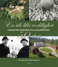 En idé blir verklighet: Vägsjöfors Herrgård & Ladtjärnstorp - Curt Engström, Torbjörn Johansson pdf epub