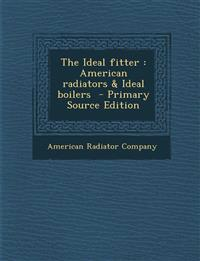 The Ideal fitter : American radiators & Ideal boilers