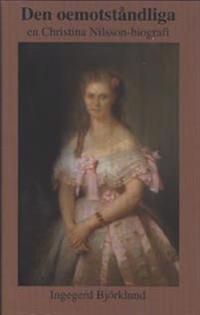 Den oemotståndliga : en Christina Nilsson-biografi