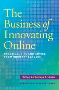 The Business of Innovating Online: Practical Tips and Advice from Industry Leaders