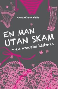 En man utan skam : en amorös historia