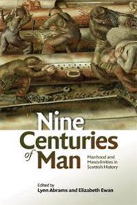 Nine Centuries of Man: Manhood and Masculinity in Scottish History