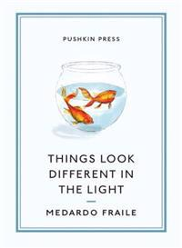 Things Look Different in the Light and Other Stories