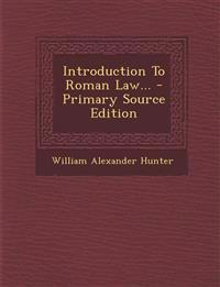 Introduction To Roman Law... - Primary Source Edition