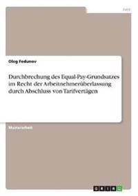 Durchbrechung Des Equal-Pay-Grundsatzes Im Recht Der Arbeitnehmer berlassung Durch Abschluss Von Tarifvert gen