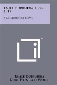 Emile Durkheim, 1858-1917: A Collection of Essays