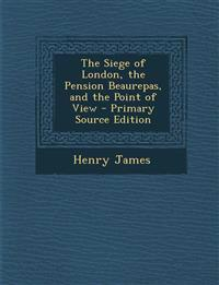 The Siege of London, the Pension Beaurepas, and the Point of View