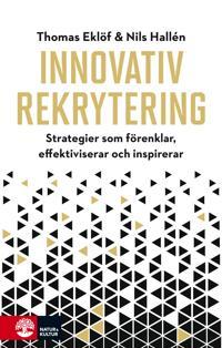 Innovativ rekrytering : Strategier som förenklar, effektiviserar och inspir