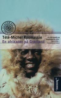 En afrikaner på Grønland - Tété-Michel Kpomassie | Ridgeroadrun.org