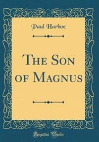 The Son of Magnus (Classic Reprint)