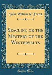 Seacliff, or the Mystery of the Westervelts (Classic Reprint)