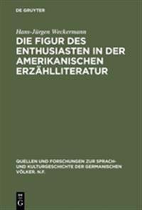 Die Figur Des Enthusiasten in Der Amerikanischen Erzahlliteratur