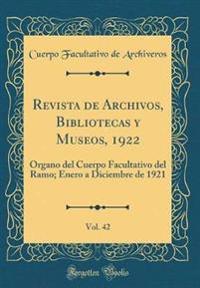 Revista de Archivos, Bibliotecas Y Museos, 1922, Vol. 42