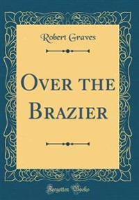 Over the Brazier (Classic Reprint)