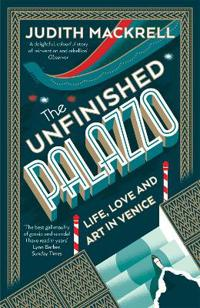 Unfinished palazzo - life, love and art in venice