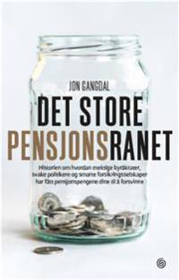 Det store pensjonsranet - Jon Gangdal | Inprintwriters.org