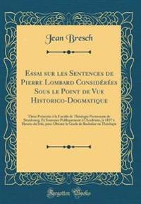 Essai Sur Les Sentences de Pierre Lombard Considerees Sous Le Point de Vue Historico-Dogmatique