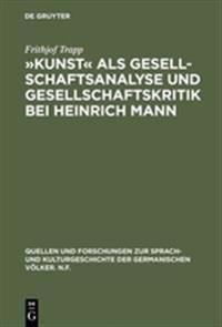 Kunst Als Gesellschaftsanalyse Und Gesellschaftskritik Bei Heinrich Mann