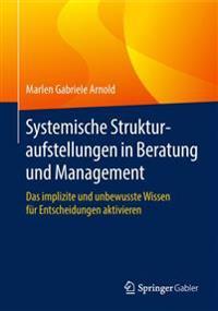 Systemische Strukturaufstellungen in Beratung und Management