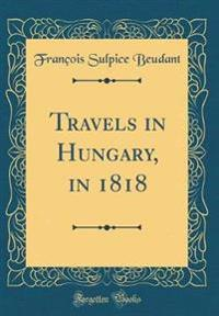 Travels in Hungary, in 1818 (Classic Reprint)