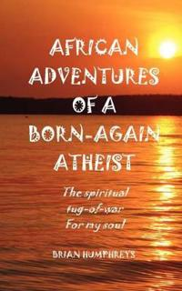 African Adventures of a Born-Again Atheist