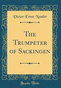 The Trumpeter of Sackingen (Classic Reprint)