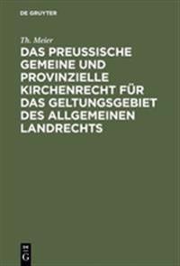 Das Preußische Gemeine Und Provinzielle Kirchenrecht Für Das Geltungsgebiet Des Allgemeinen Landrechts