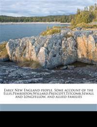 Early New England people. Some account of the Ellis,Pemberton,Willard,Prescott,Titcomb,Sewall and Longfellow, and allied families