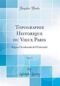 Topographie Historique du Vieux Paris, Vol. 5